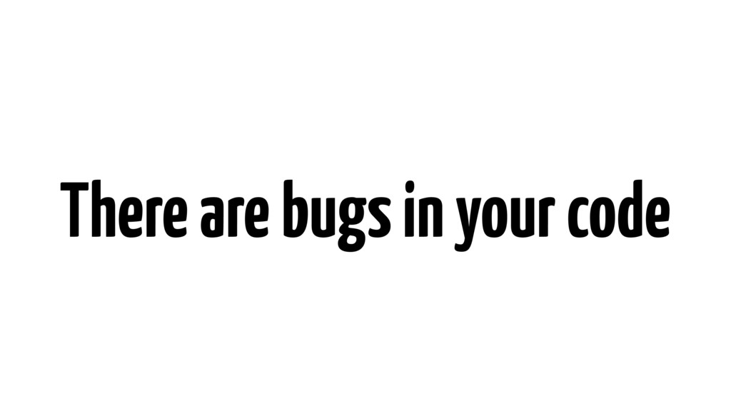 There are bugs in your code