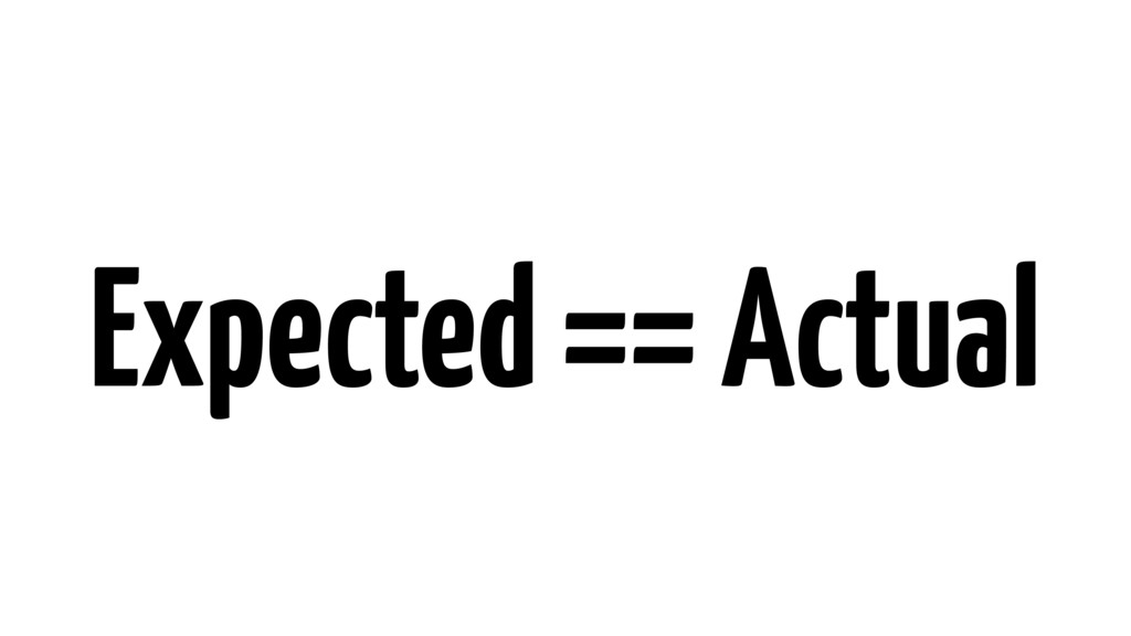Expected == Actual