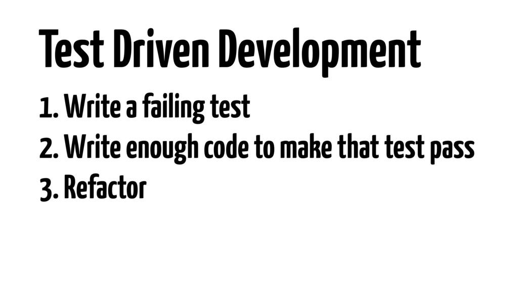 1. Write a failing test 2. Write enough code to...