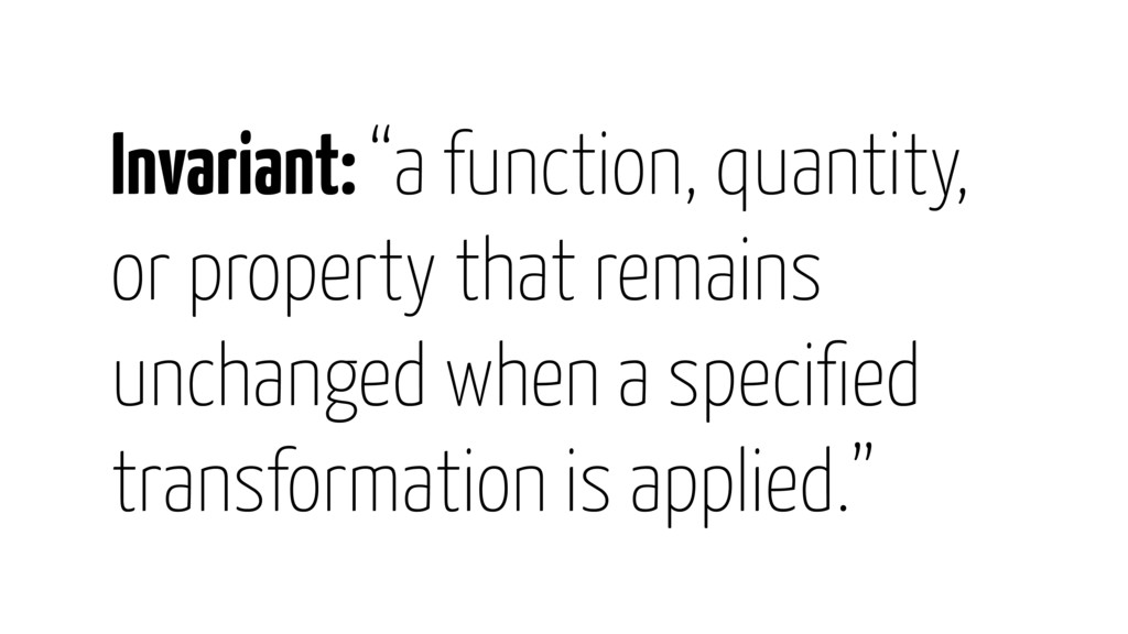 """Invariant: """"a function, quantity, or property t..."""