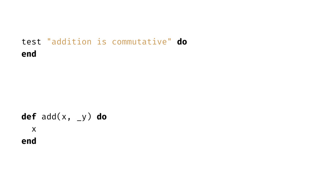 "test ""addition is commutative"" do end def add(x..."
