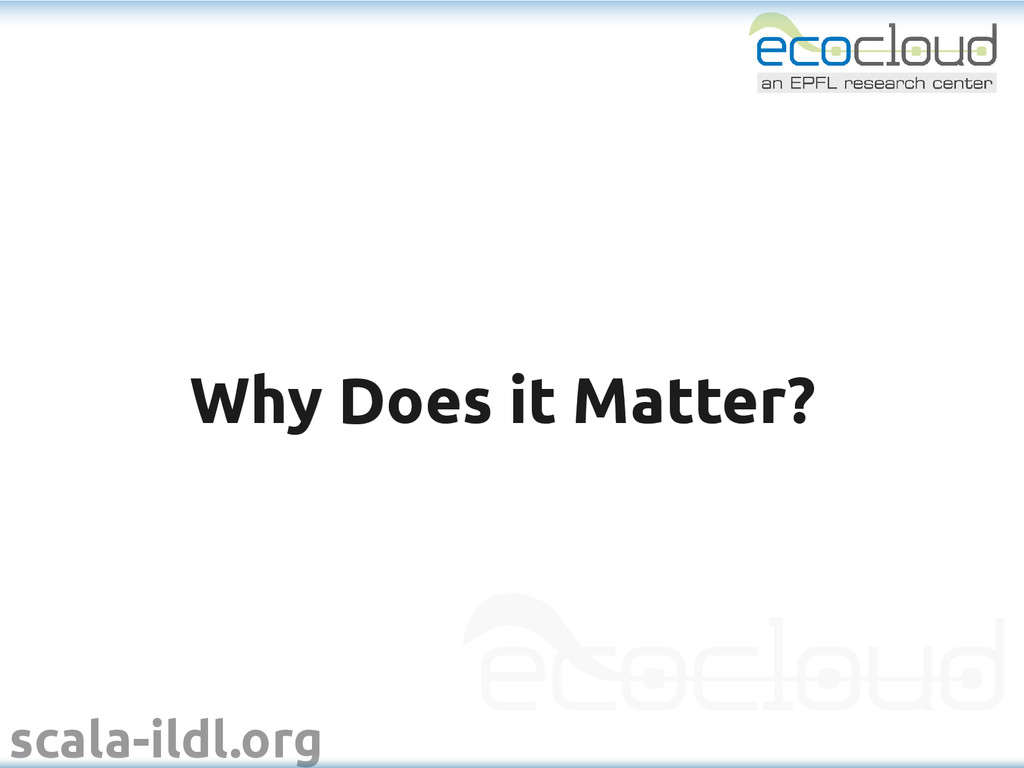 scala-ildl.org Why Does it Matter? Why Does it ...
