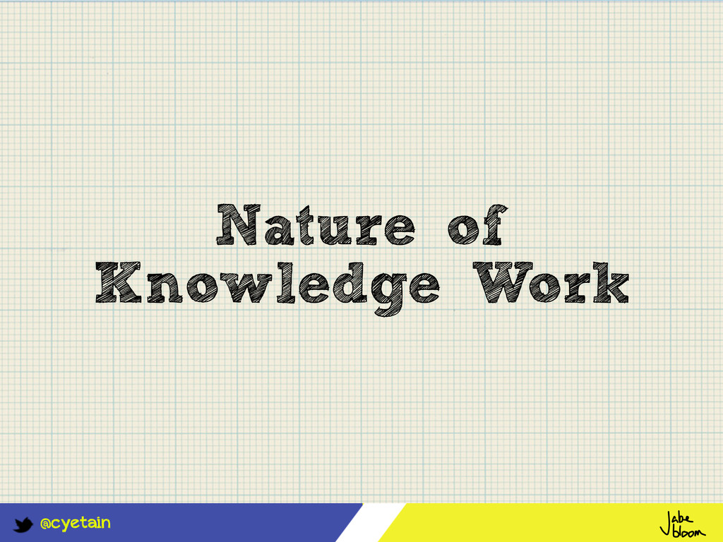 @cyetain Nature of Knowledge Work