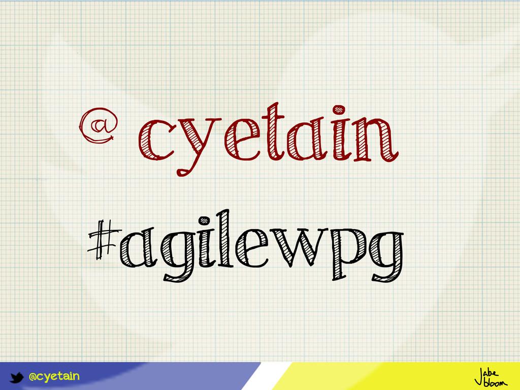 @cyetain #agilewpg @cyetain