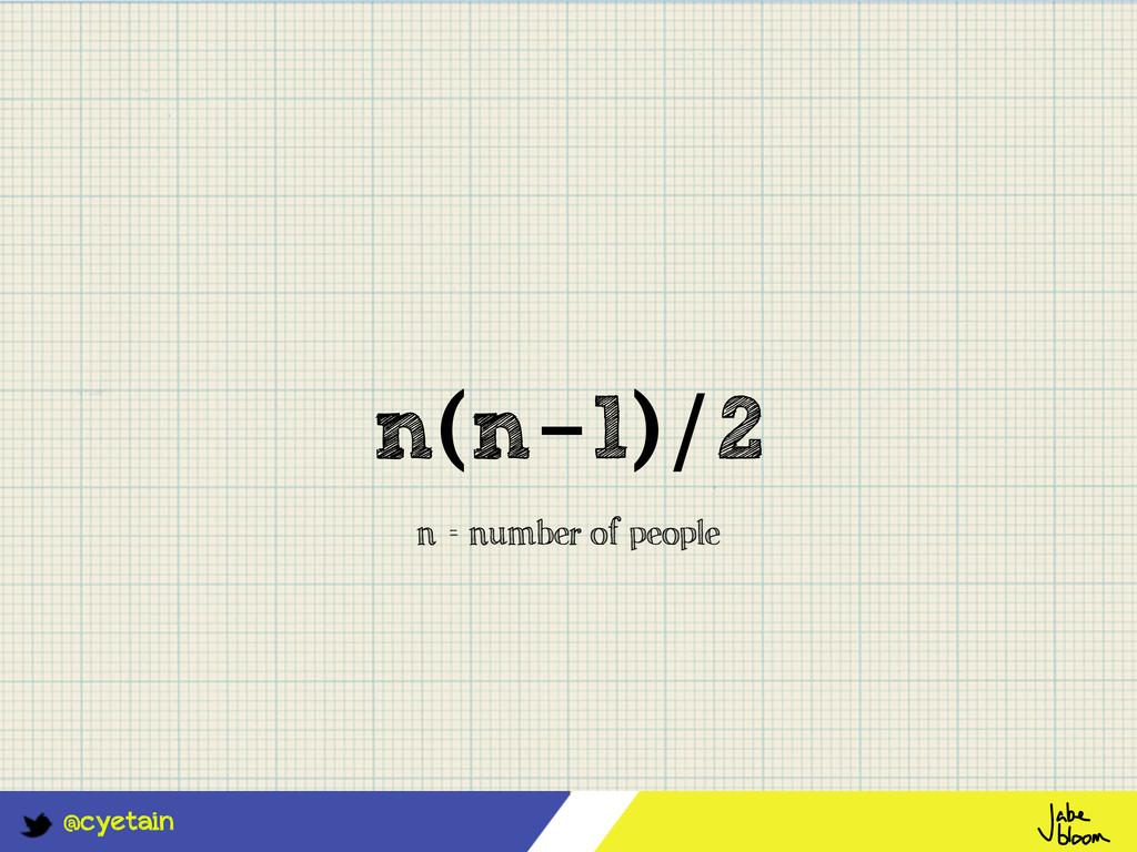 @cyetain n(n-1)/2 n = number of people