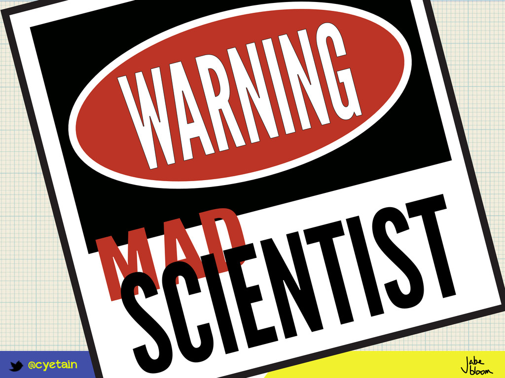 @cyetain WARNING MAD SCIENTIST