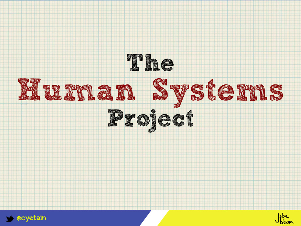 @cyetain The Human Systems Project