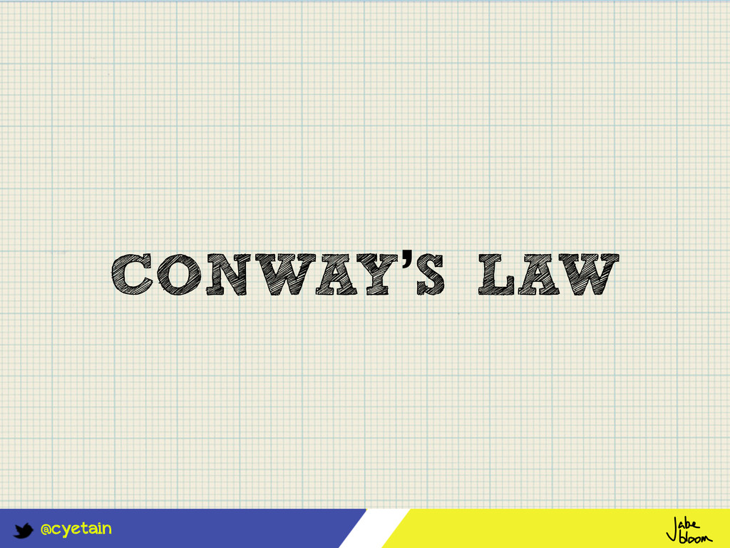@cyetain CONWAY'S LAW