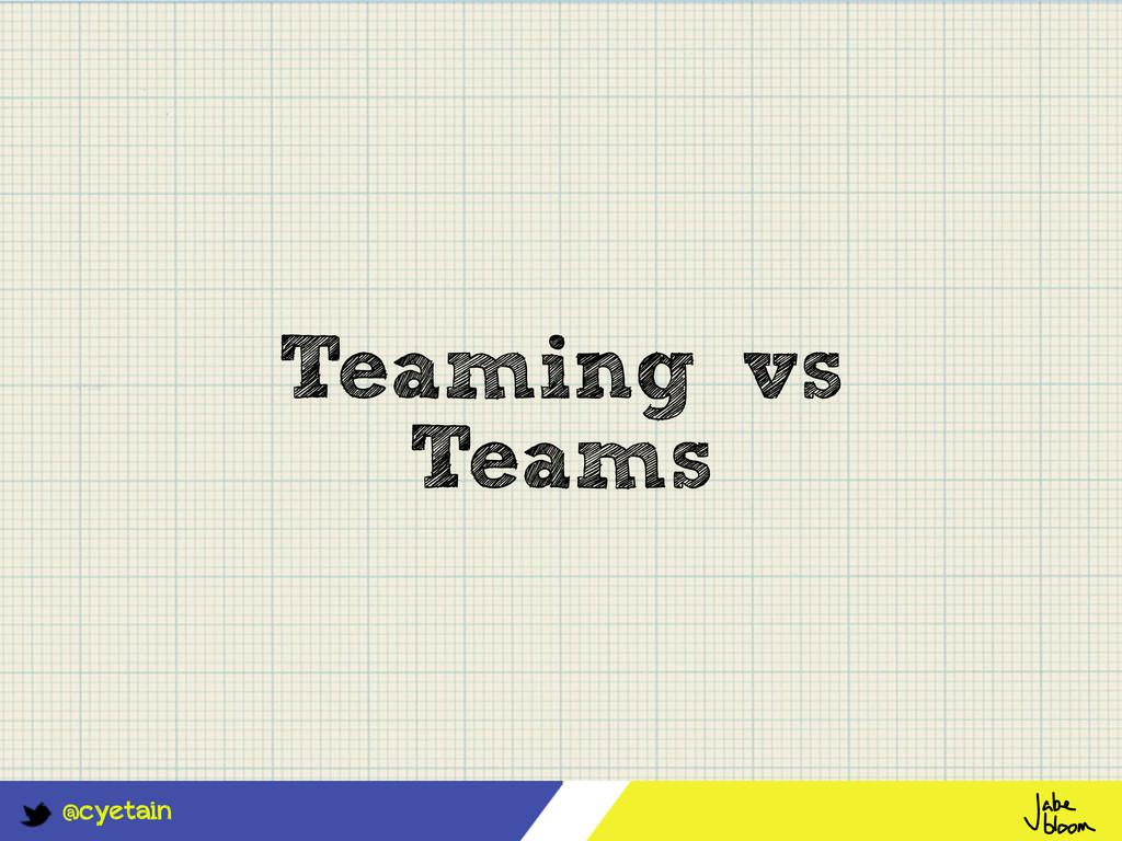 @cyetain Teaming vs Teams