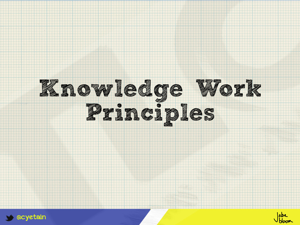 @cyetain Knowledge Work Principles