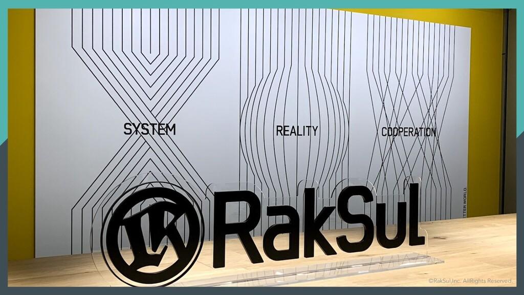 © RakSul,Inc. All Rights Reserved. ©RakSul,Inc....