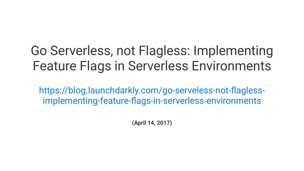 Go Serverless, not Flagless: Implementing Featu...