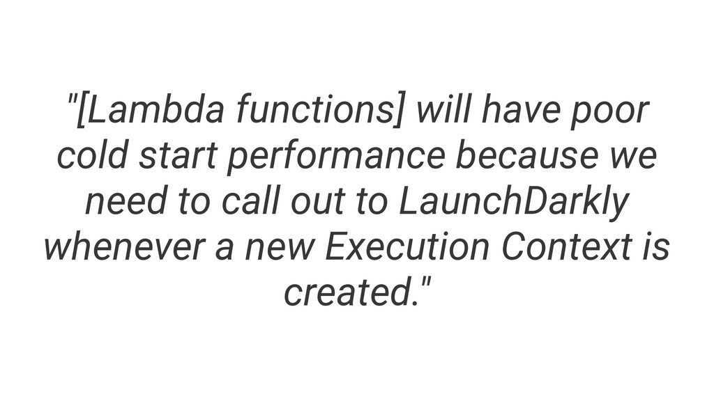 """[Lambda functions] will have poor cold start p..."