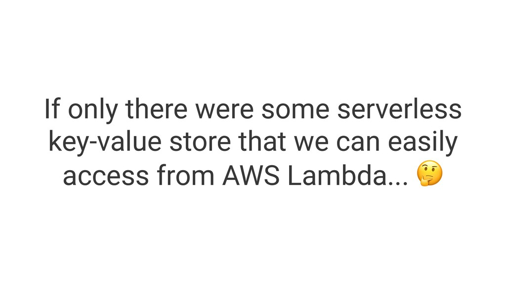 If only there were some serverless key-value st...