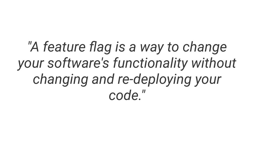 """A feature flag is a way to change your software..."
