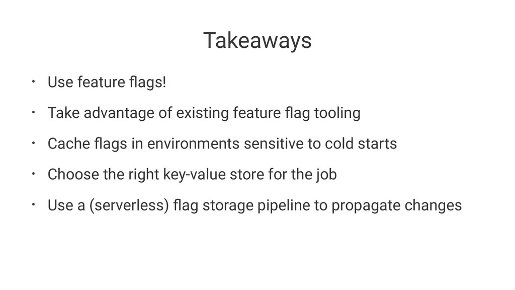 Takeaways • Use feature flags! • Take advantage ...
