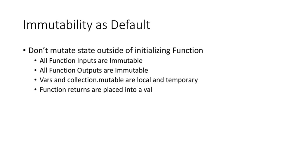 Immutability as Default • Don't mutate state ou...