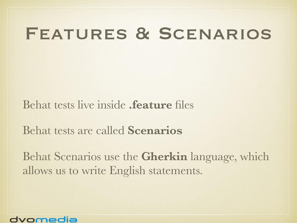 Features & Scenarios Behat tests live inside .f...
