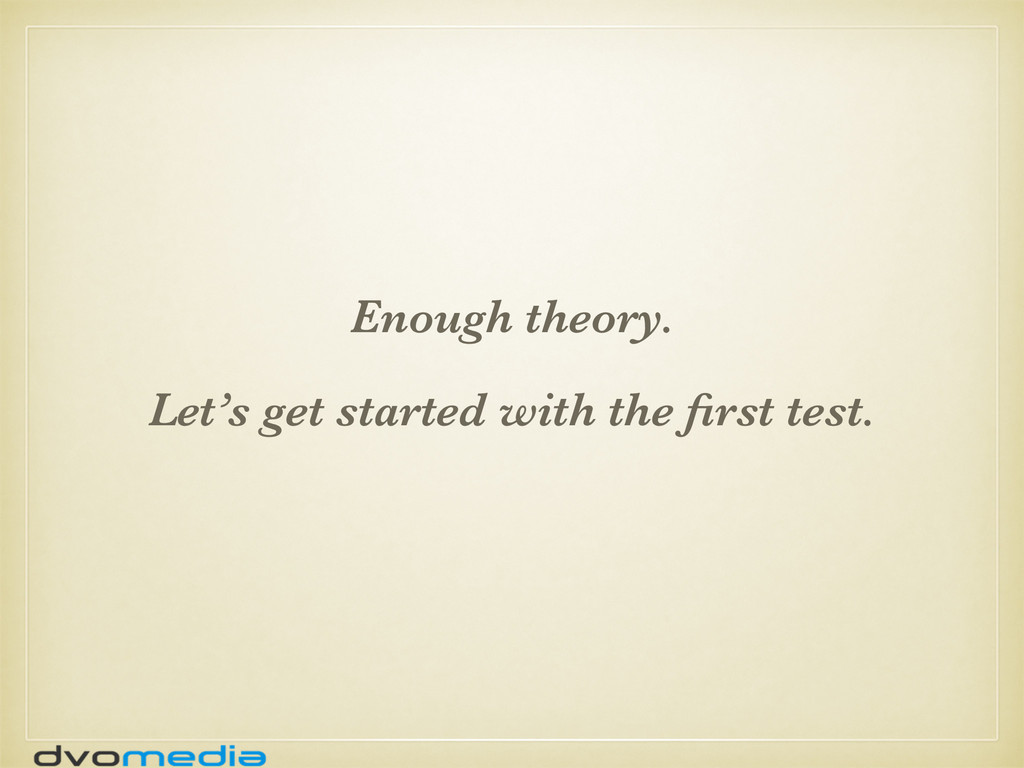 Enough theory. Let's get started with the first ...
