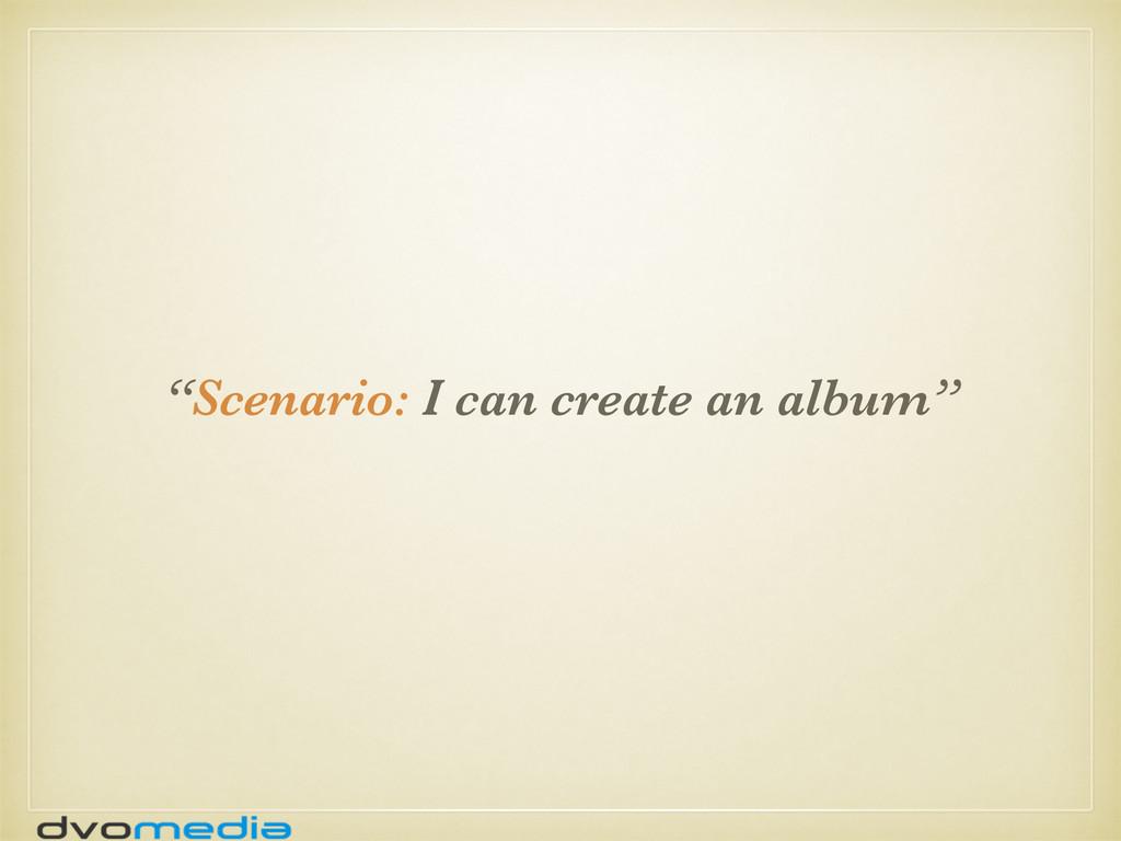 """""""Scenario: I can create an album"""""""