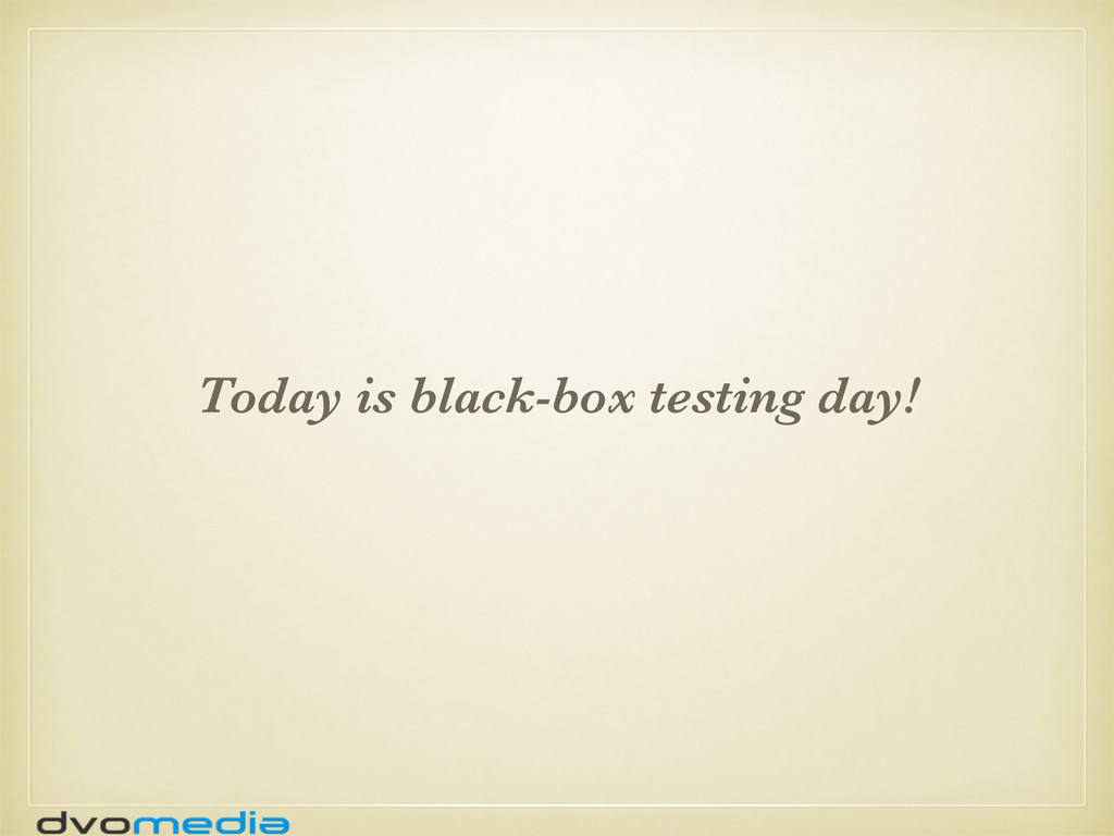 Today is black-box testing day!