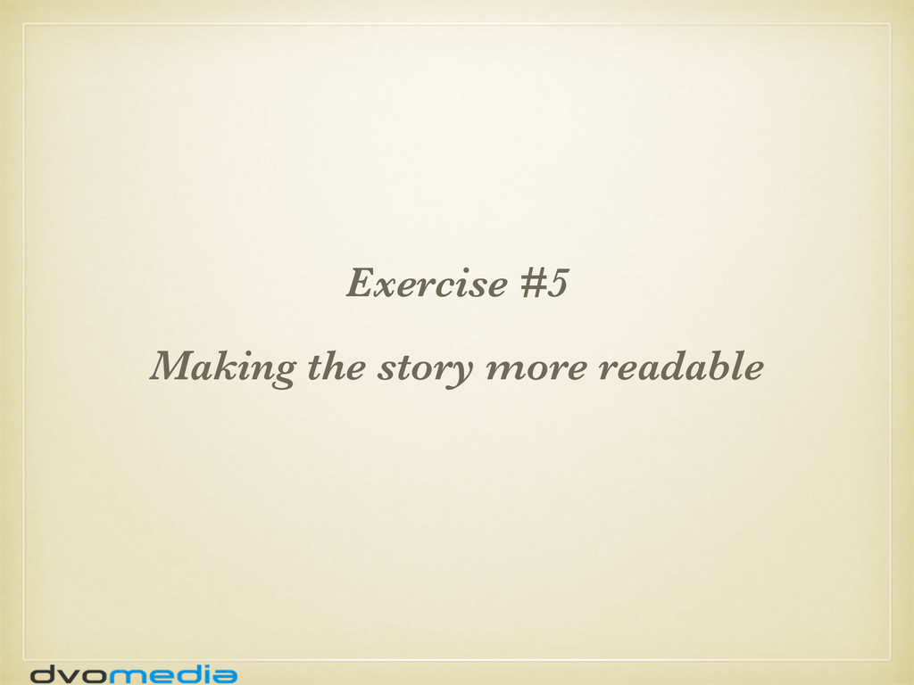 Exercise #5 Making the story more readable