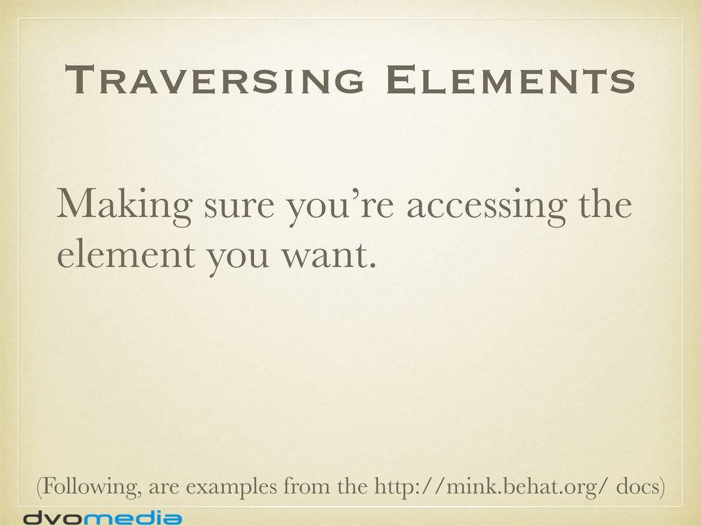 Traversing Elements Making sure you're accessin...