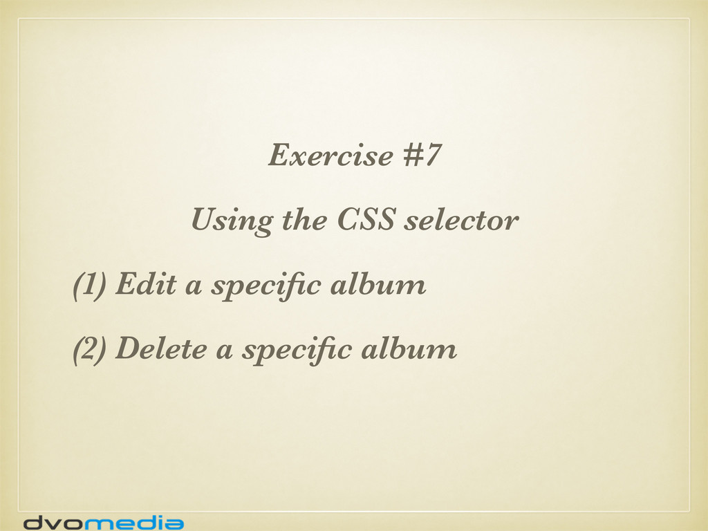 Exercise #7 Using the CSS selector (1) Edit a s...