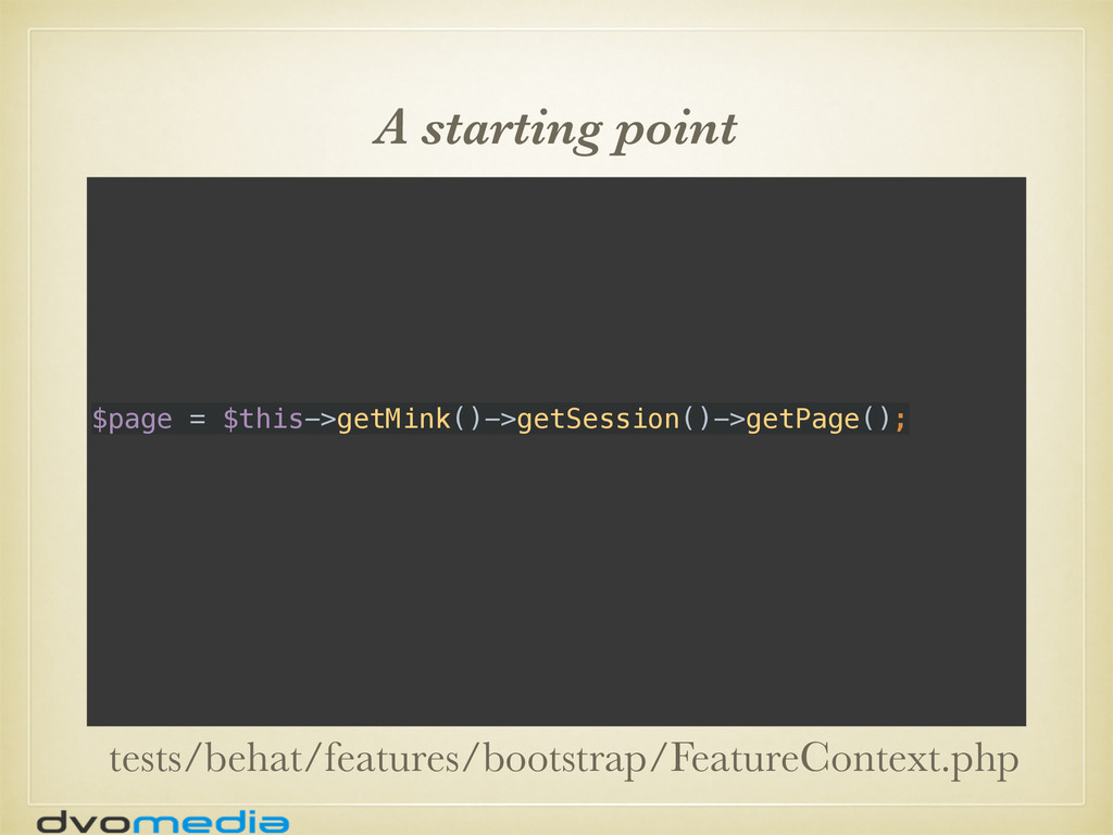 A starting point $page = $this->getMink()->getS...
