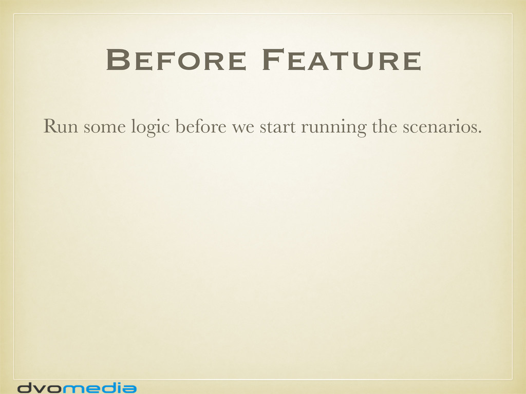 Before Feature Run some logic before we start r...