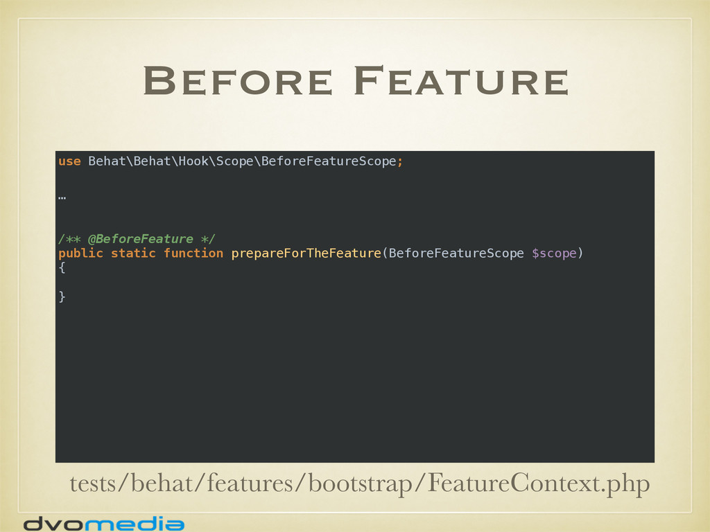 Before Feature use Behat\Behat\Hook\Scope\Befor...