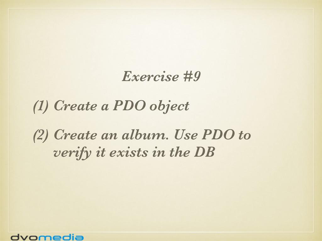 Exercise #9 (1) Create a PDO object (2) Create ...