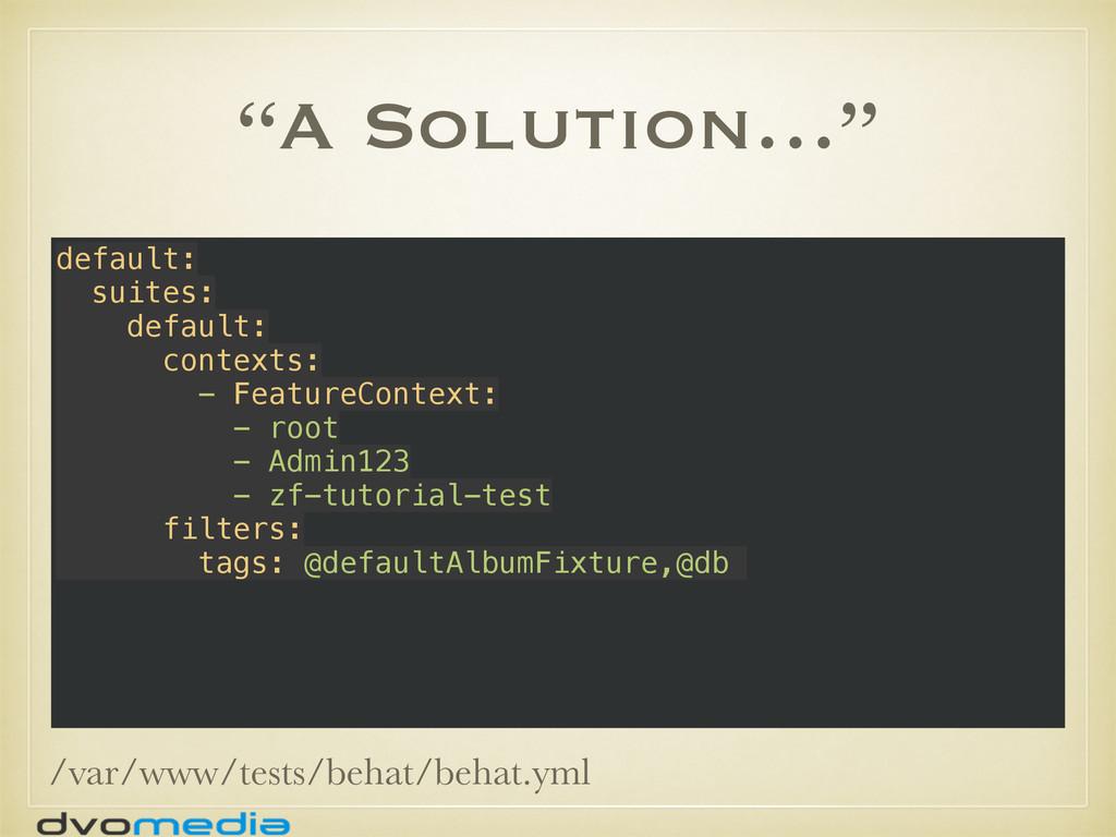 """""""A Solution…"""" default: suites: default: cont..."""