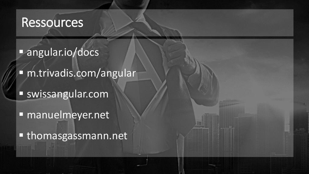 Ressources ▪ angular.io/docs ▪ m.trivadis.com/a...