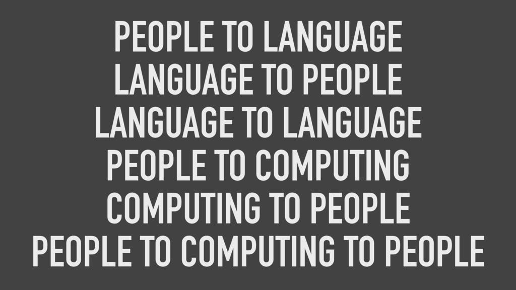 PEOPLE TO LANGUAGE LANGUAGE TO PEOPLE LANGUAGE ...