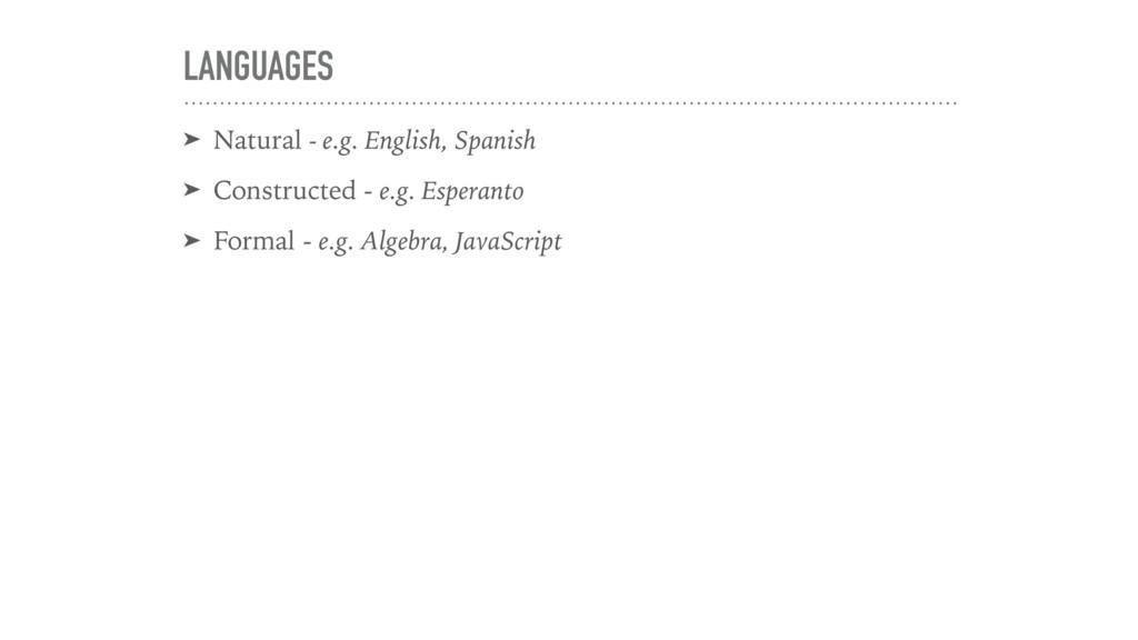 LANGUAGES ➤ Natural - e.g. English, Spanish ➤ C...
