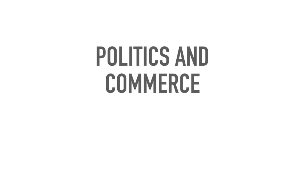 POLITICS AND COMMERCE