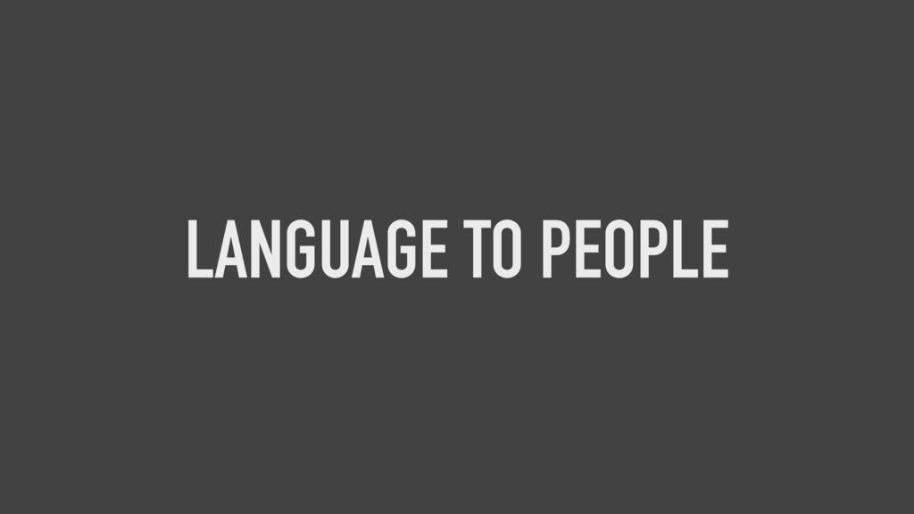 LANGUAGE TO PEOPLE