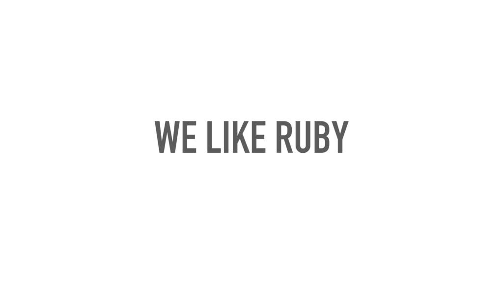 WE LIKE RUBY