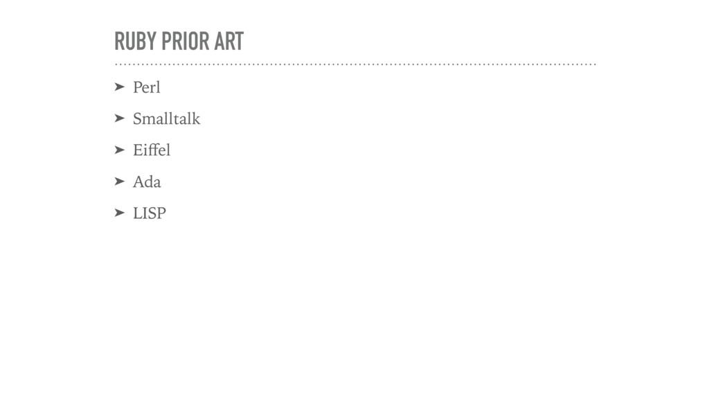 RUBY PRIOR ART ➤ Perl ➤ Smalltalk ➤ Eiffel ➤ Ada...