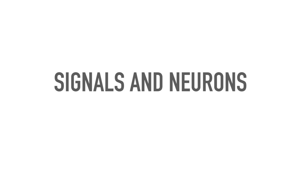 SIGNALS AND NEURONS