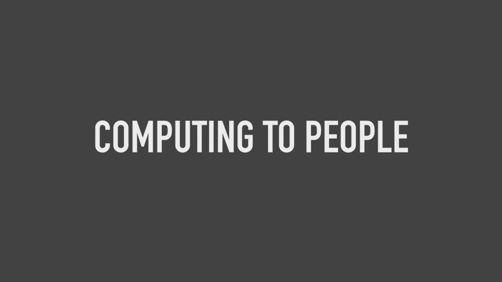 COMPUTING TO PEOPLE