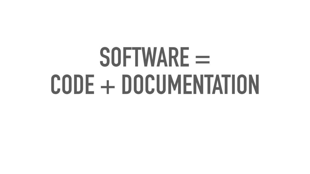 SOFTWARE = CODE + DOCUMENTATION