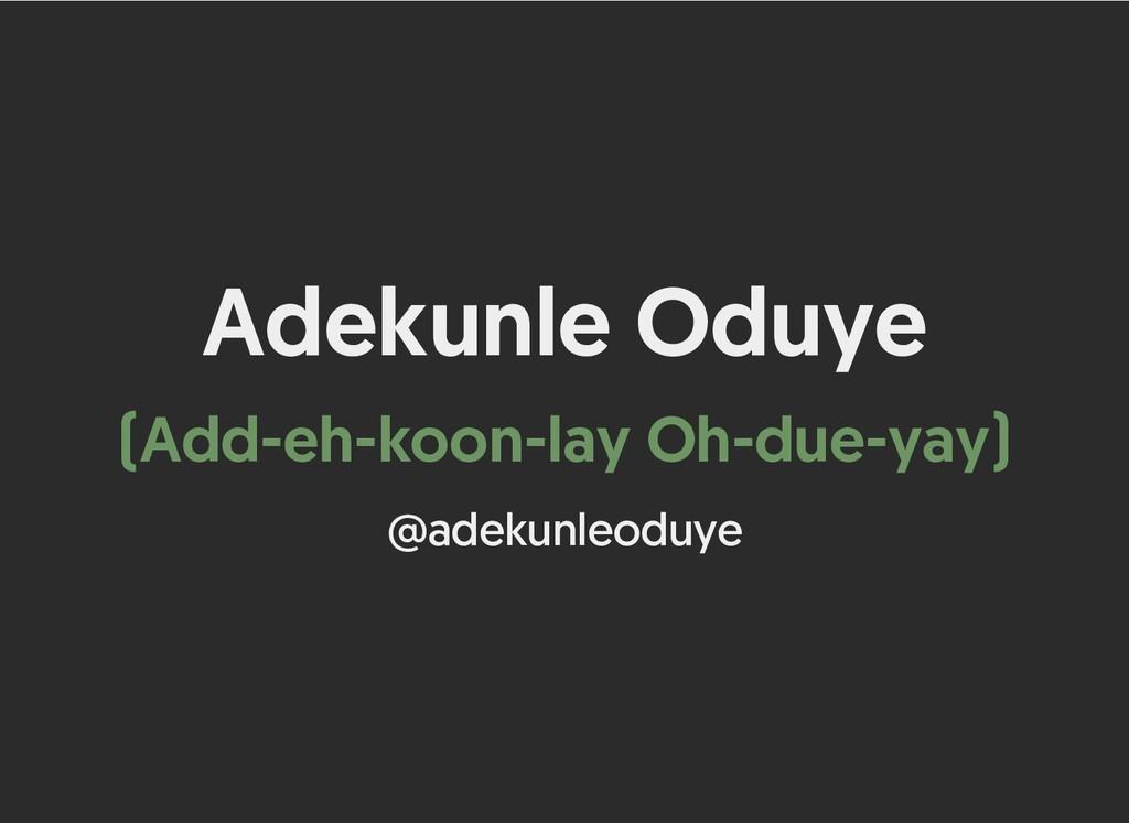 Adekunle Oduye Adekunle Oduye (Add-eh-koon-lay ...