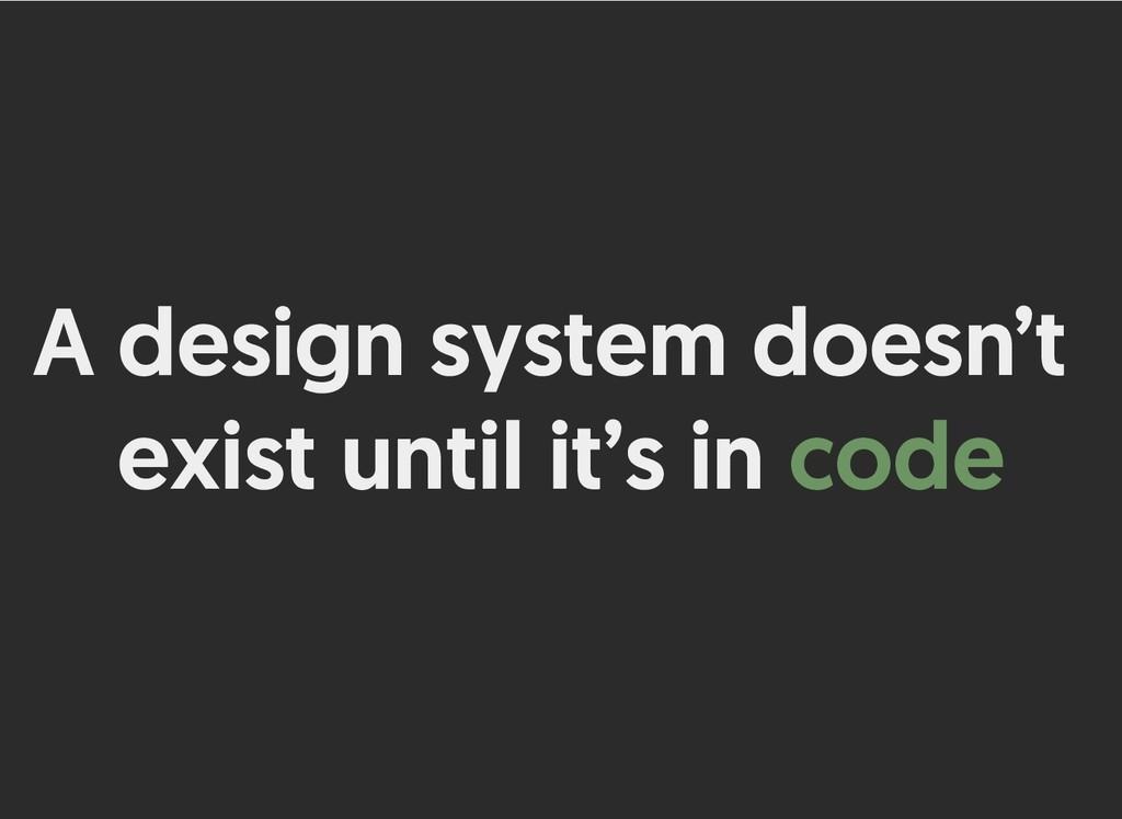 A design system doesn't A design system doesn't...