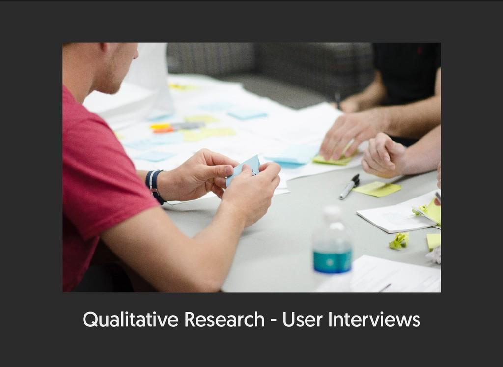 Qualitative Research - User Interviews