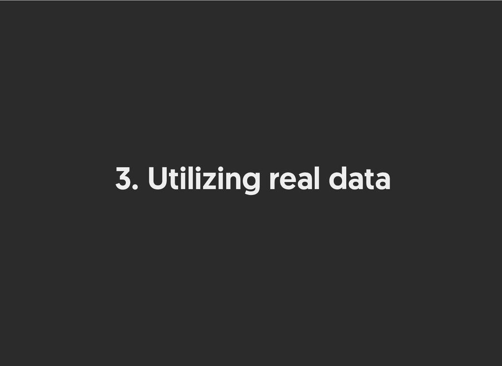 3. Utilizing real data Utilizing real data