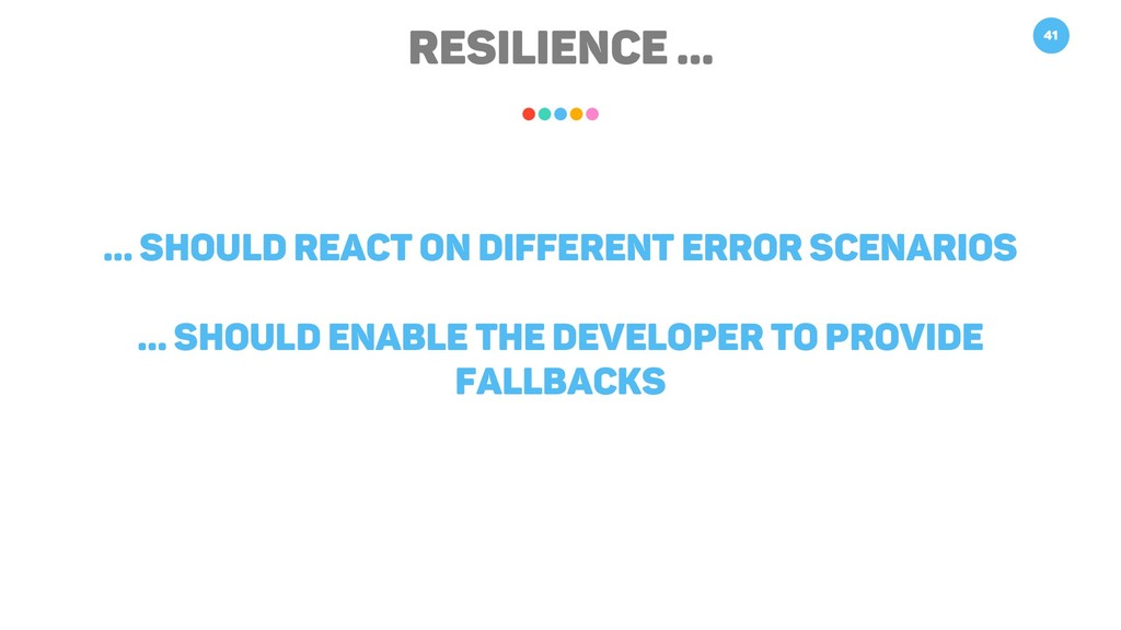 RESILIENCE … 41 … should react on different err...