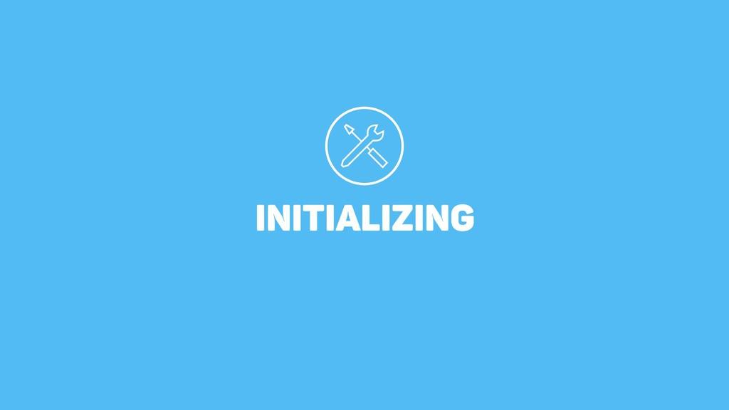 Initializing