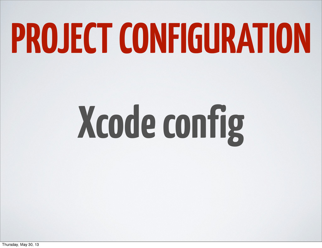 PROJECT CONFIGURATION Xcode config Thursday, Ma...